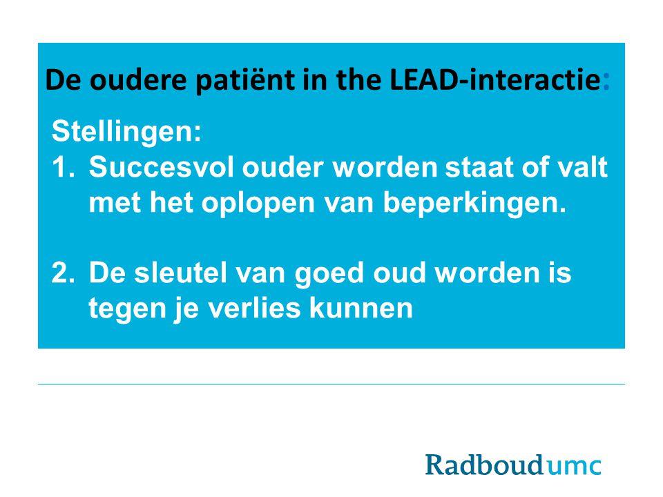 De oudere patiënt in the LEAD-interactie : Stellingen: 1.Succesvol ouder worden staat of valt met het oplopen van beperkingen. 2.De sleutel van goed o
