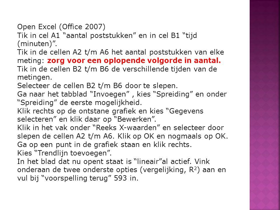 """Open Excel (Office 2007) Tik in cel A1 """"aantal poststukken"""" en in cel B1 """"tijd (minuten)"""". Tik in de cellen A2 t/m A6 het aantal poststukken van elke"""