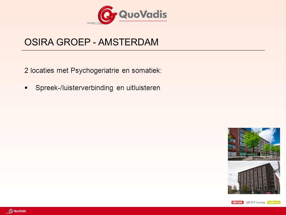 OSIRA GROEP - AMSTERDAM 2 locaties met Psychogeriatrie en somatiek:  Spreek-/luisterverbinding en uitluisteren
