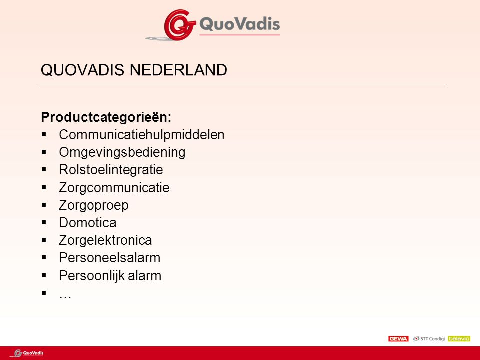 QUOVADIS NEDERLAND Productcategorieën:  Communicatiehulpmiddelen  Omgevingsbediening  Rolstoelintegratie  Zorgcommunicatie  Zorgoproep  Domotica