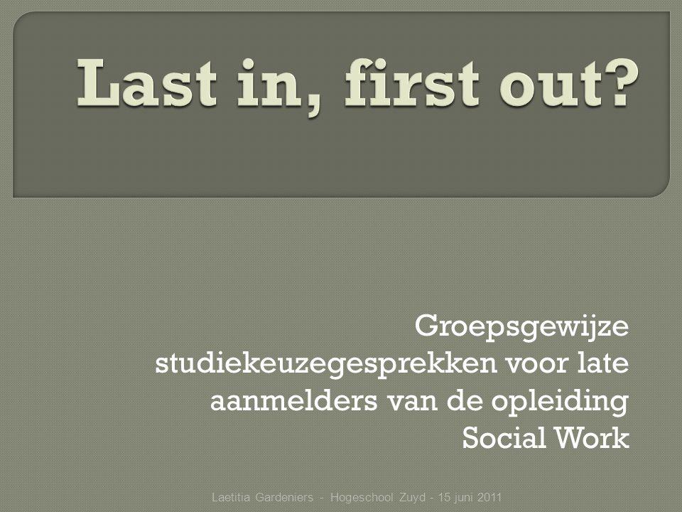 Groepsgewijze studiekeuzegesprekken voor late aanmelders van de opleiding Social Work Laetitia Gardeniers - Hogeschool Zuyd - 15 juni 2011