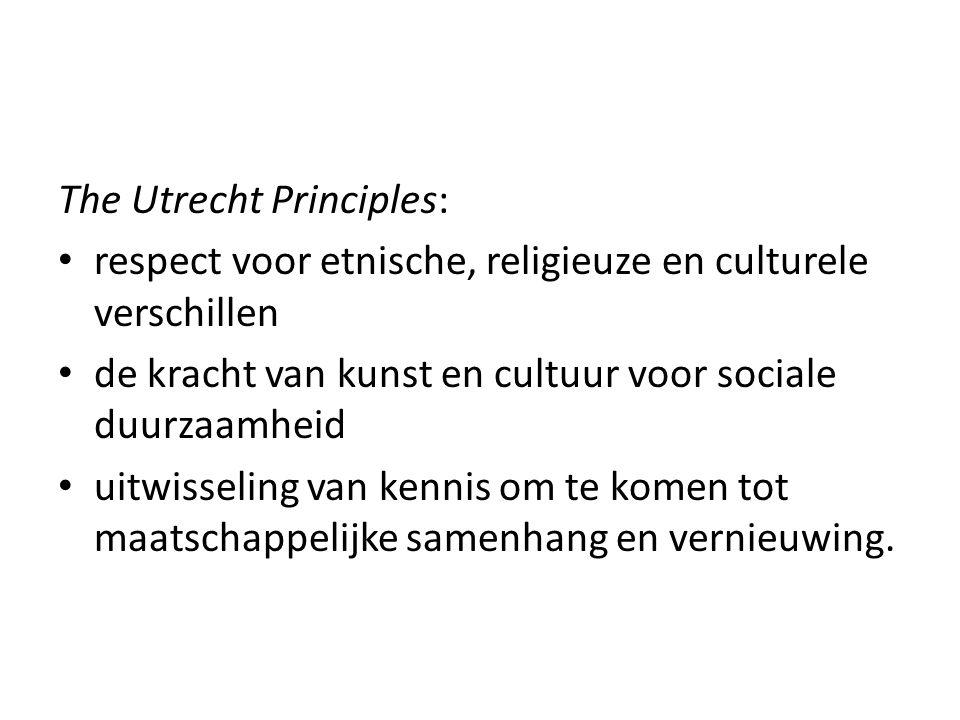 The Utrecht Principles: • respect voor etnische, religieuze en culturele verschillen • de kracht van kunst en cultuur voor sociale duurzaamheid • uitwisseling van kennis om te komen tot maatschappelijke samenhang en vernieuwing.