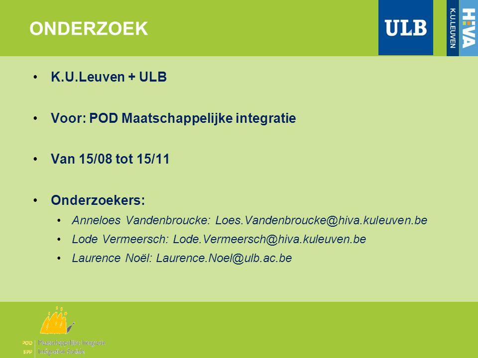 •K.U.Leuven + ULB •Voor: POD Maatschappelijke integratie •Van 15/08 tot 15/11 •Onderzoekers: •Anneloes Vandenbroucke: Loes.Vandenbroucke@hiva.kuleuven.be •Lode Vermeersch: Lode.Vermeersch@hiva.kuleuven.be •Laurence Noël: Laurence.Noel@ulb.ac.be