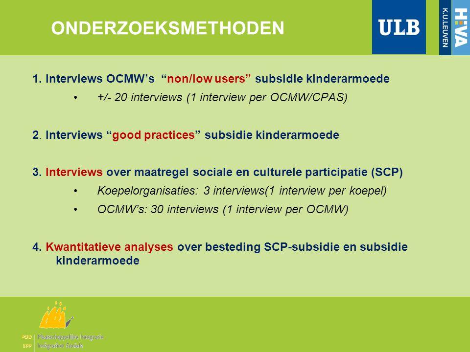 "ONDERZOEKSMETHODEN 1. Interviews OCMW's ""non/low users"" subsidie kinderarmoede •+/- 20 interviews (1 interview per OCMW/CPAS) 2. Interviews ""good prac"