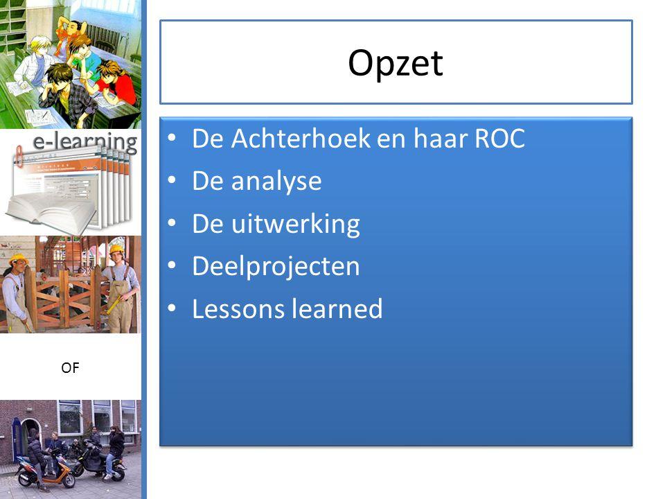 Opzet • De Achterhoek en haar ROC • De analyse • De uitwerking • Deelprojecten • Lessons learned • De Achterhoek en haar ROC • De analyse • De uitwerking • Deelprojecten • Lessons learned OF
