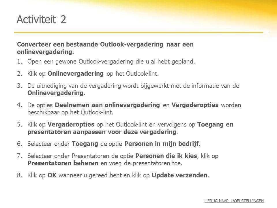 Activiteit 2 Converteer een bestaande Outlook-vergadering naar een onlinevergadering. 1.Open een gewone Outlook-vergadering die u al hebt gepland. 2.K