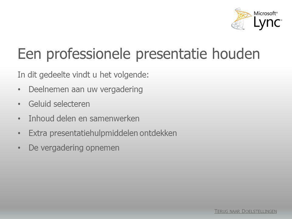 Een professionele presentatie houden T ERUG NAAR D OELSTELLINGEN In dit gedeelte vindt u het volgende: • Deelnemen aan uw vergadering • Geluid selecte