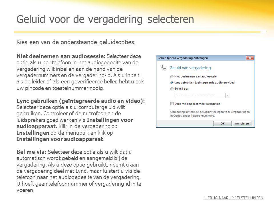 Geluid voor de vergadering selecteren Kies een van de onderstaande geluidsopties: Niet deelnemen aan audiosessie: Selecteer deze optie als u per telef