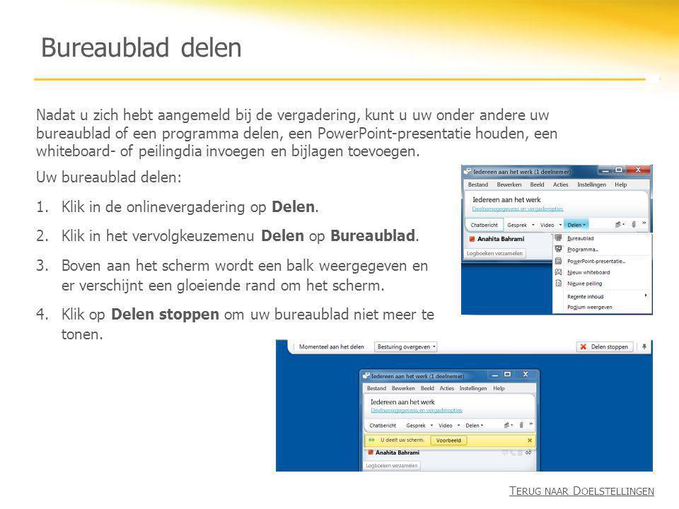 Bureaublad delen Uw bureaublad delen: 1.Klik in de onlinevergadering op Delen. 2.Klik in het vervolgkeuzemenu Delen op Bureaublad. 3.Boven aan het sch