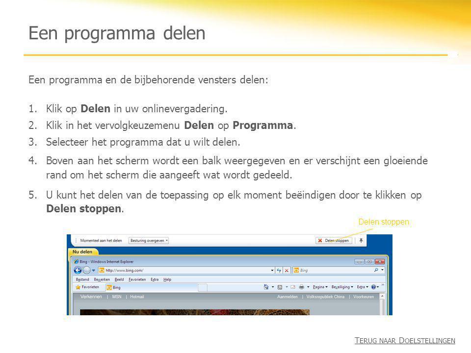 Een programma delen T ERUG NAAR D OELSTELLINGEN Een programma en de bijbehorende vensters delen: 1.Klik op Delen in uw onlinevergadering. 2.Klik in he