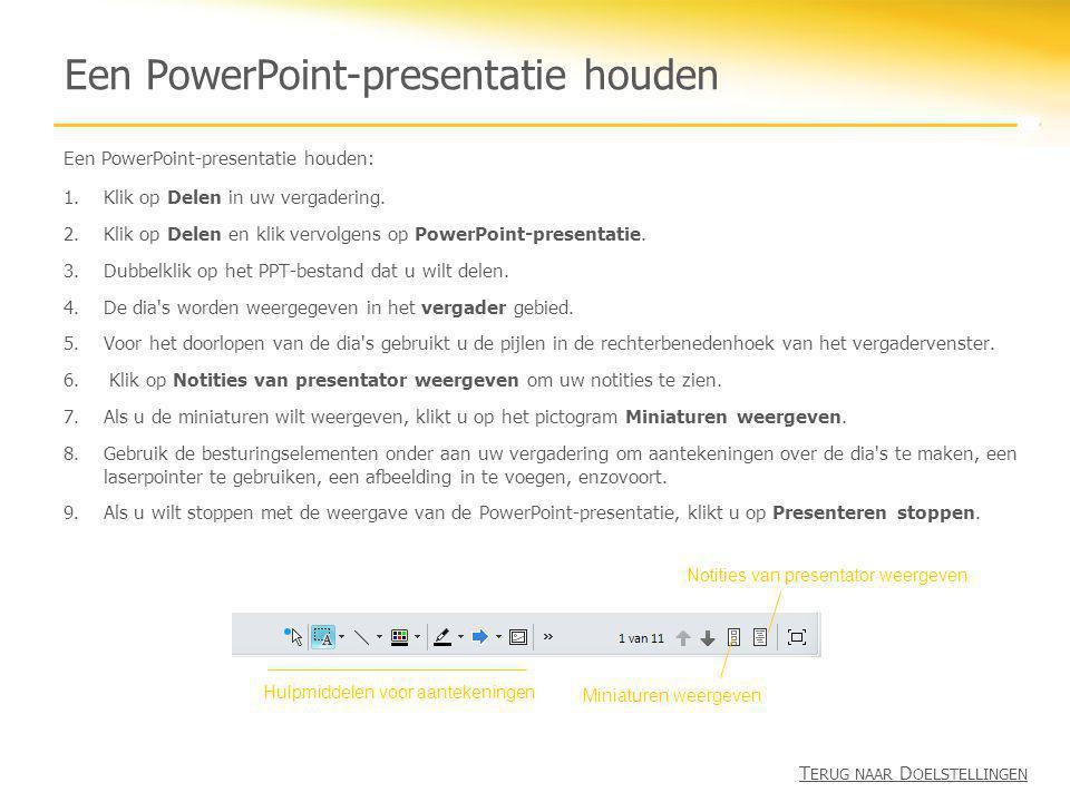 Een PowerPoint-presentatie houden Een PowerPoint-presentatie houden: 1.Klik op Delen in uw vergadering. 2.Klik op Delen en klik vervolgens op PowerPoi