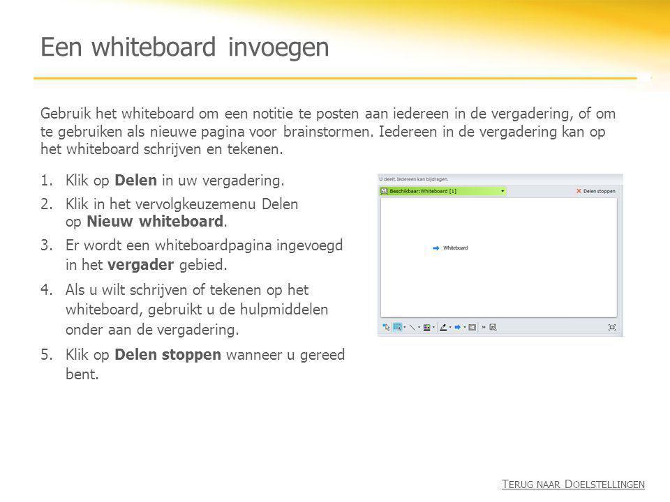 Een whiteboard invoegen Gebruik het whiteboard om een notitie te posten aan iedereen in de vergadering, of om te gebruiken als nieuwe pagina voor brai