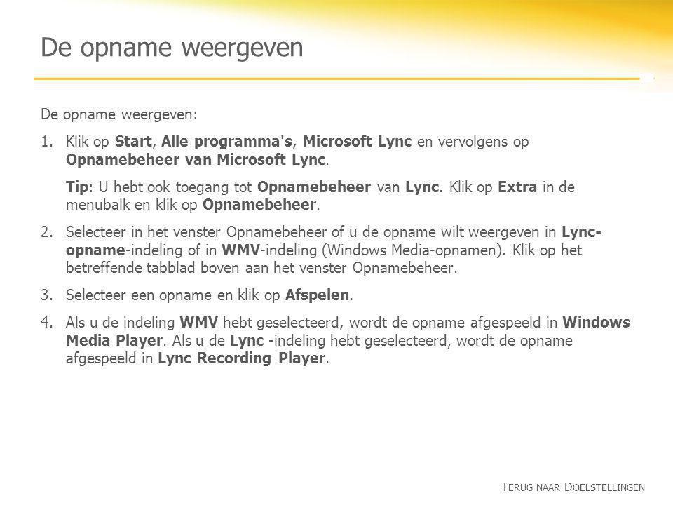 De opname weergeven De opname weergeven: 1.Klik op Start, Alle programma's, Microsoft Lync en vervolgens op Opnamebeheer van Microsoft Lync. Tip: U he