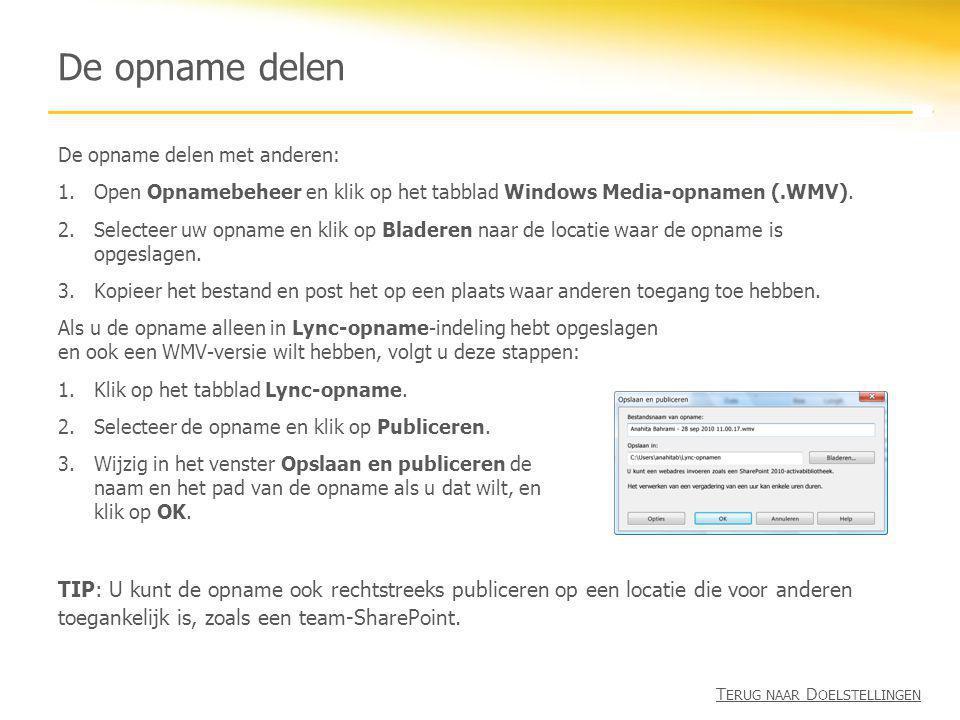 De opname delen De opname delen met anderen: 1.Open Opnamebeheer en klik op het tabblad Windows Media-opnamen (.WMV). 2.Selecteer uw opname en klik op