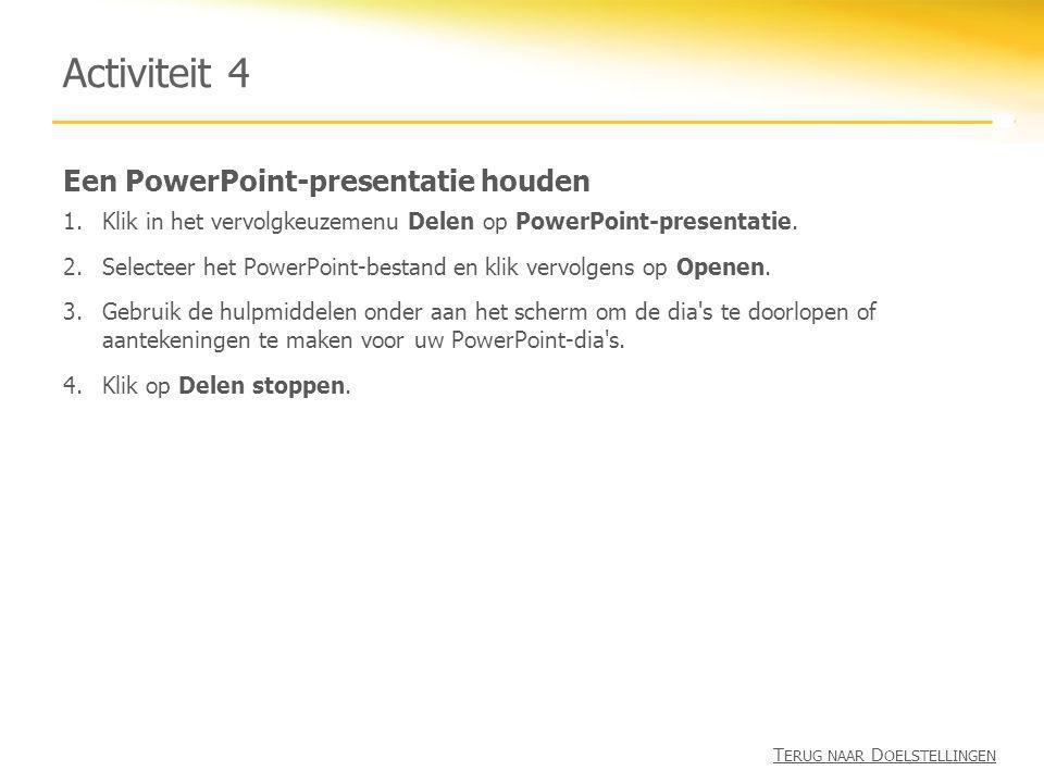 Een PowerPoint-presentatie houden Activiteit 4 1.Klik in het vervolgkeuzemenu Delen op PowerPoint-presentatie. 2.Selecteer het PowerPoint-bestand en k