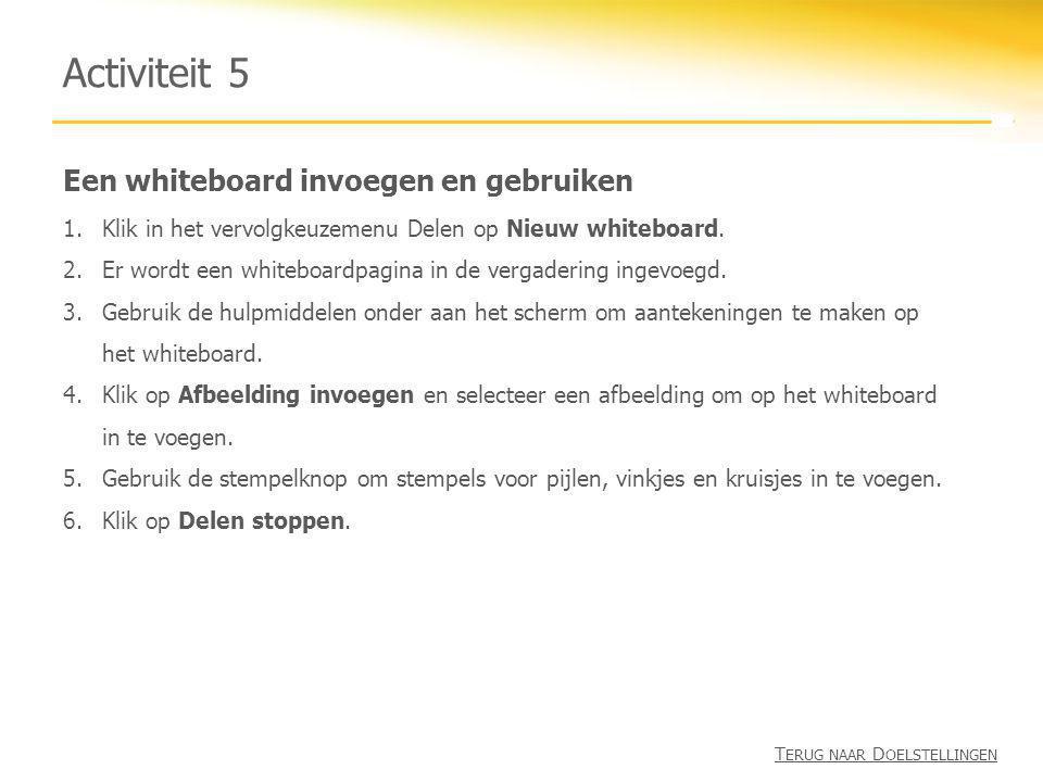 Een whiteboard invoegen en gebruiken Activiteit 5 1.Klik in het vervolgkeuzemenu Delen op Nieuw whiteboard. 2.Er wordt een whiteboardpagina in de verg