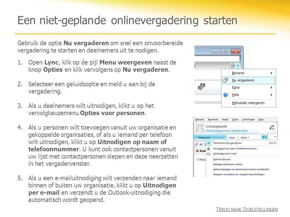 Een niet-geplande onlinevergadering starten 1.Open Lync, klik op de pijl Menu weergeven naast de knop Opties en klik vervolgens op Nu vergaderen. 2.Se