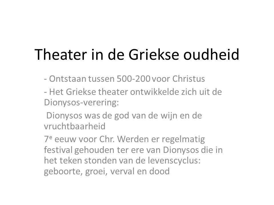 Theater in de Griekse oudheid - Ontstaan tussen 500-200 voor Christus - Het Griekse theater ontwikkelde zich uit de Dionysos-verering: Dionysos was de