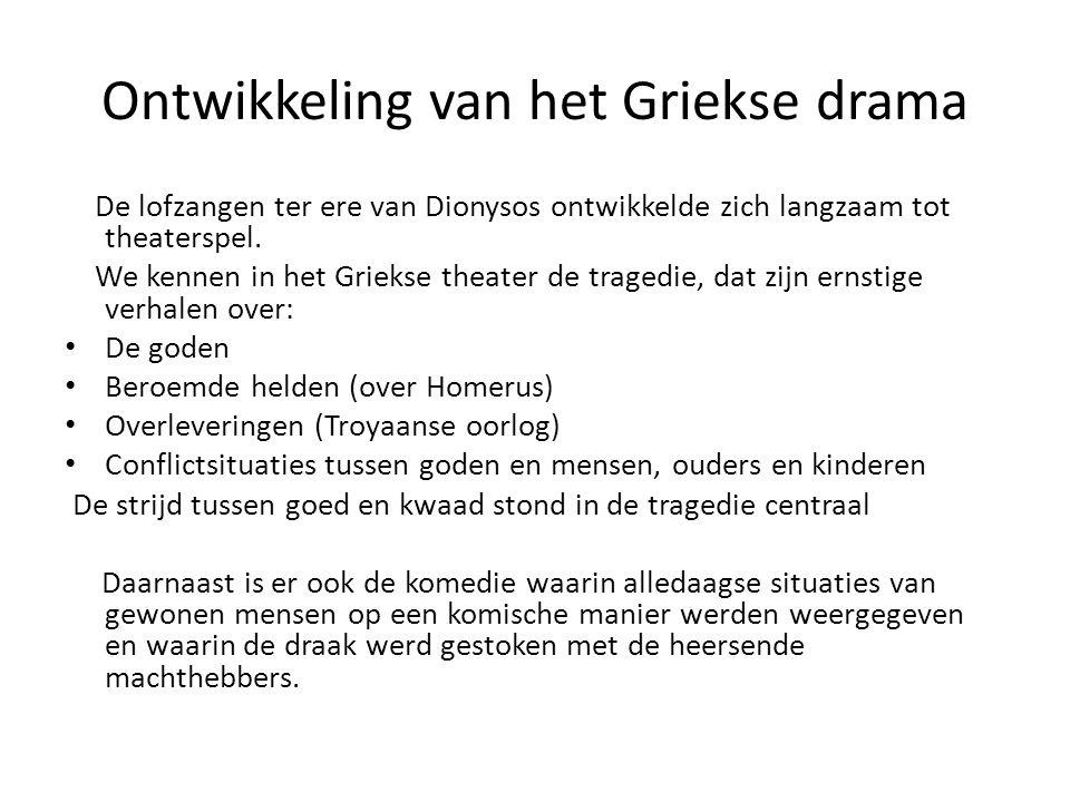 Ontwikkeling van het Griekse drama De lofzangen ter ere van Dionysos ontwikkelde zich langzaam tot theaterspel. We kennen in het Griekse theater de tr