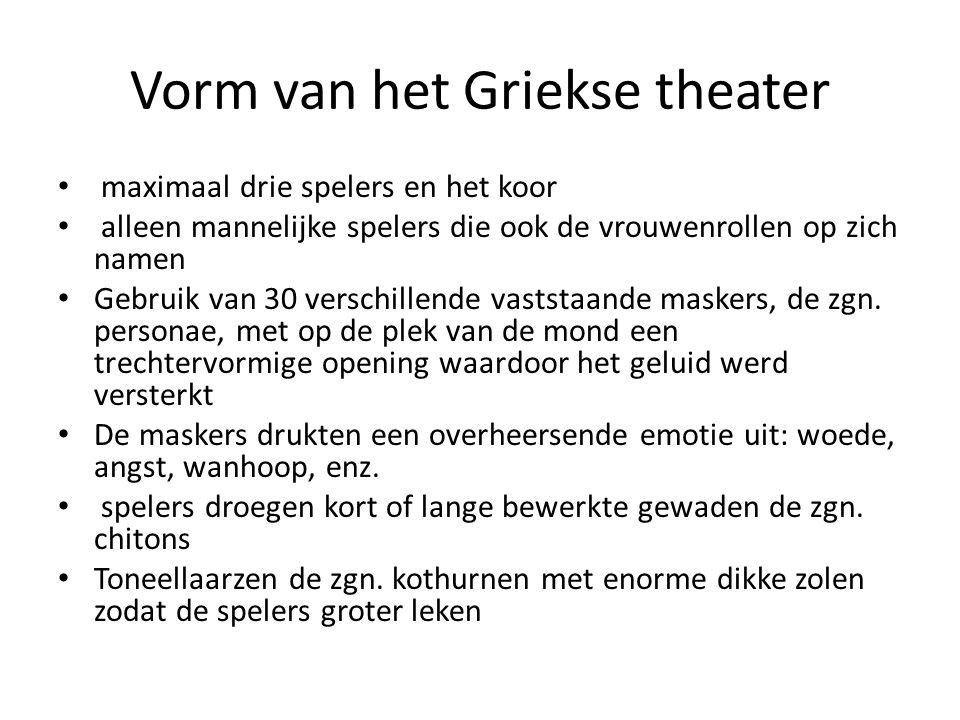 Vorm van het Griekse theater • maximaal drie spelers en het koor • alleen mannelijke spelers die ook de vrouwenrollen op zich namen • Gebruik van 30 v
