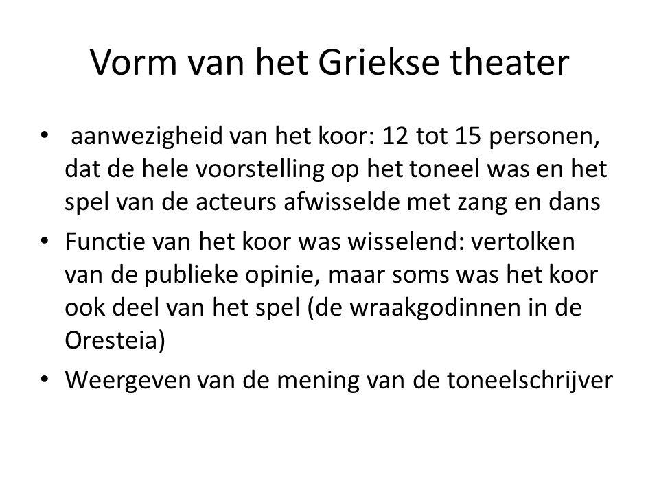 Vorm van het Griekse theater • aanwezigheid van het koor: 12 tot 15 personen, dat de hele voorstelling op het toneel was en het spel van de acteurs af