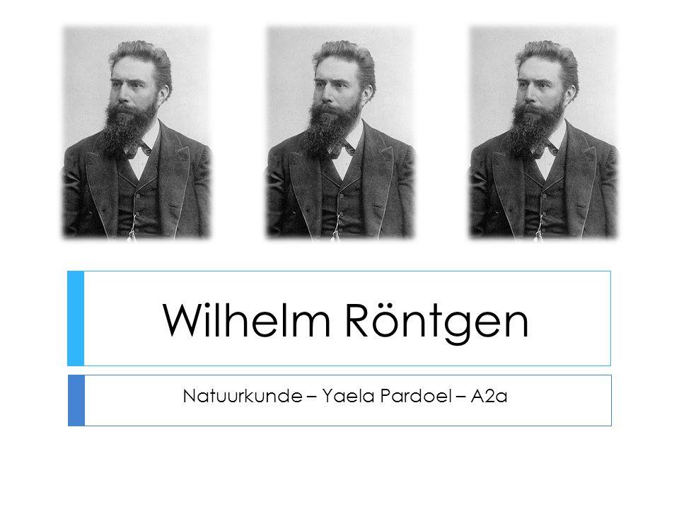 Wilhelm Röntgen Natuurkunde – Yaela Pardoel – A2a