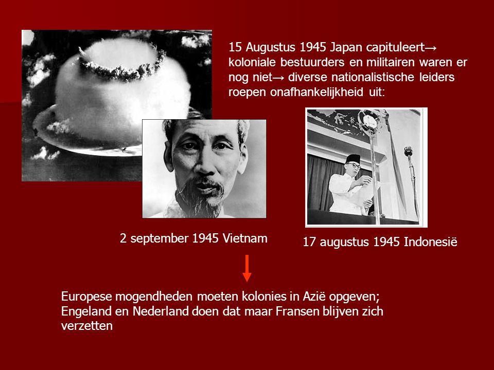Japanse veroveringen in Azië tijdens WW II Stimulans nationalisme in kolonies → blanken blijken toch niet onoverwinnelijk