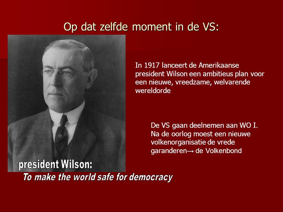 Op dat zelfde moment in de VS: In 1917 lanceert de Amerikaanse president Wilson een ambitieus plan voor een nieuwe, vreedzame, welvarende wereldorde De VS gaan deelnemen aan WO I.