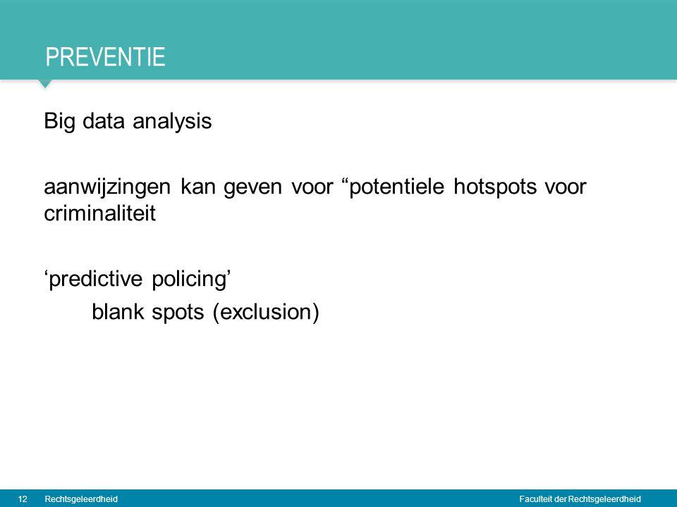 """Faculteit der Rechtsgeleerdheid PREVENTIE Big data analysis aanwijzingen kan geven voor """"potentiele hotspots voor criminaliteit 'predictive policing'"""