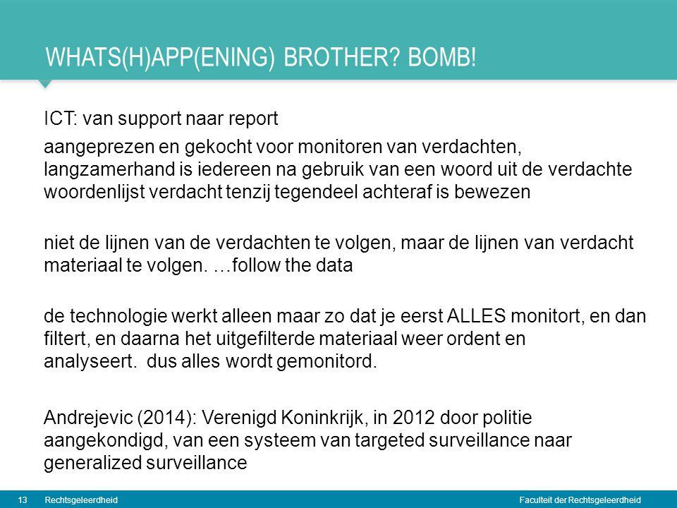 Faculteit der Rechtsgeleerdheid WHATS(H)APP(ENING) BROTHER? BOMB! ICT: van support naar report aangeprezen en gekocht voor monitoren van verdachten, l