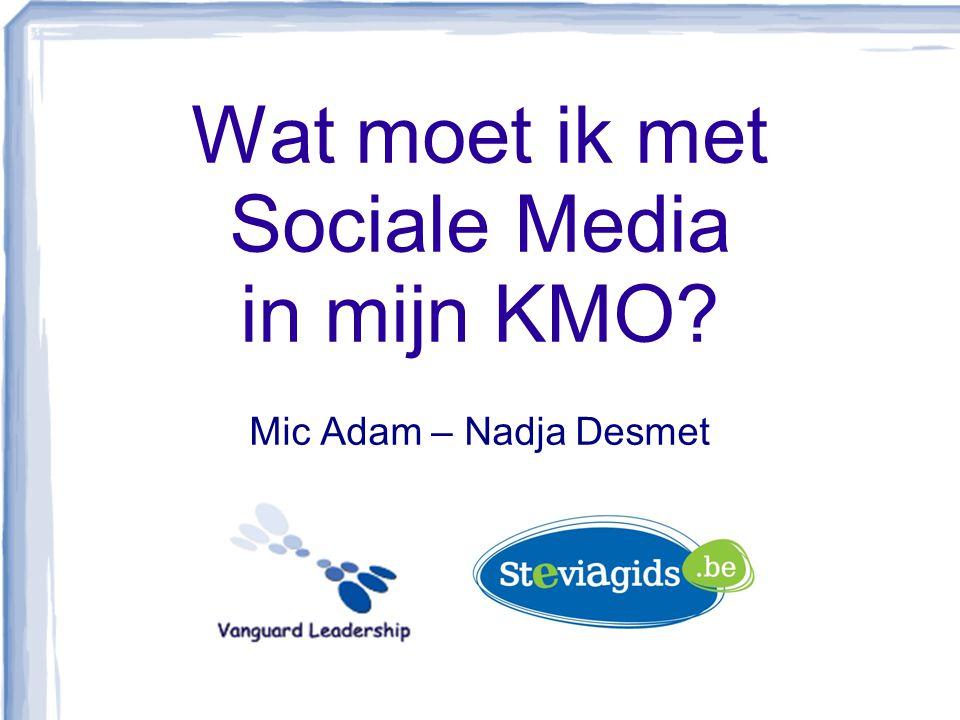 Wat moet ik met Sociale Media in mijn KMO Mic Adam – Nadja Desmet