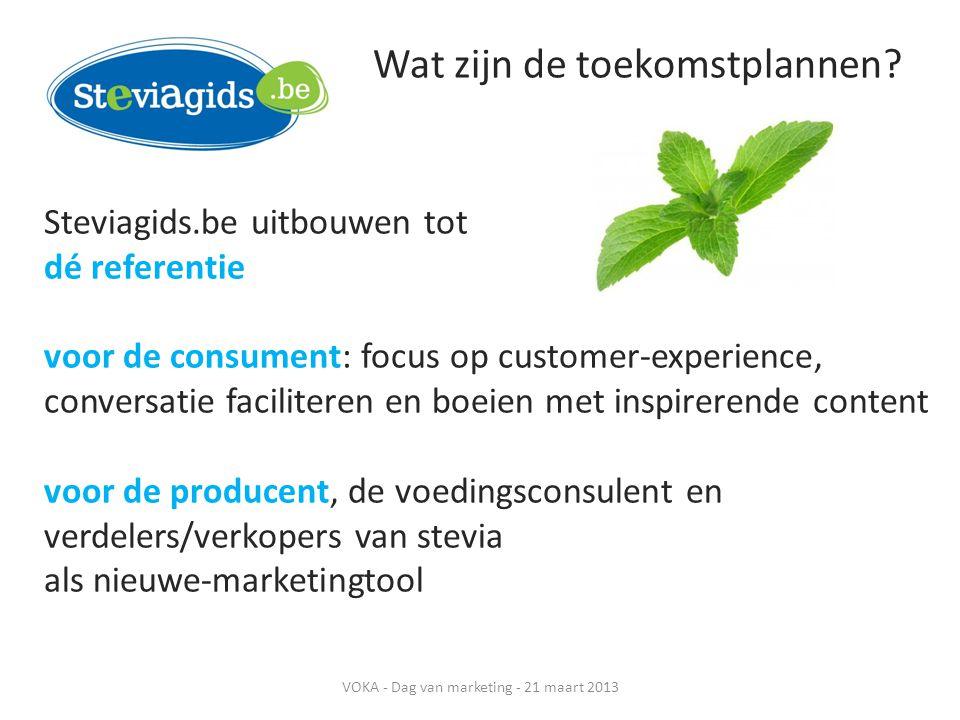 Wat zijn de toekomstplannen? Steviagids.be uitbouwen tot dé referentie voor de consument: focus op customer-experience, conversatie faciliteren en boe