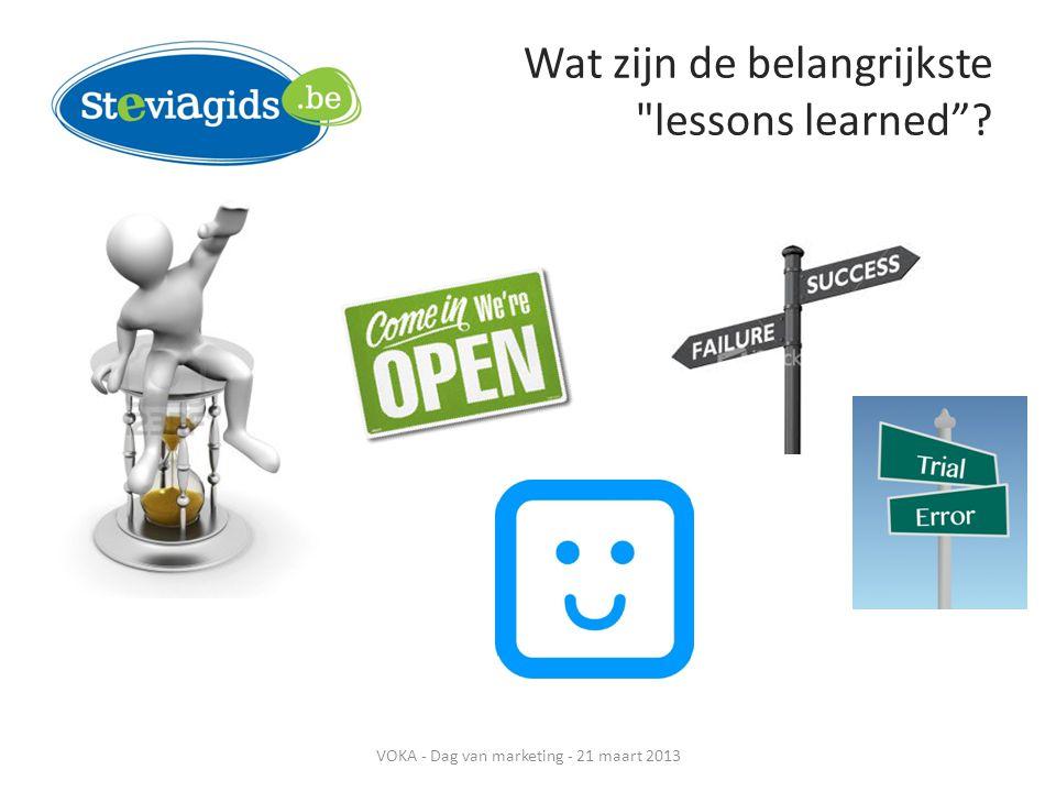 Wat zijn de belangrijkste lessons learned VOKA - Dag van marketing - 21 maart 2013