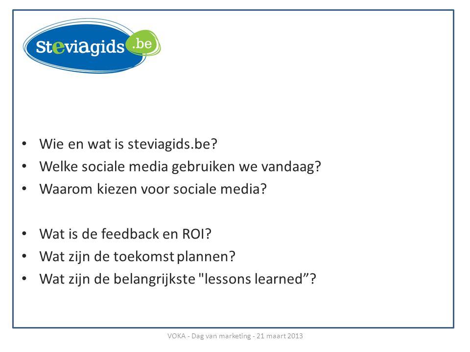 • Wie en wat is steviagids.be? • Welke sociale media gebruiken we vandaag? • Waarom kiezen voor sociale media? • Wat is de feedback en ROI? • Wat zijn