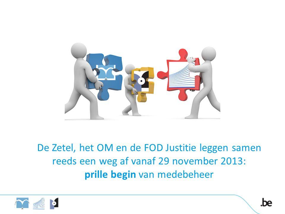De Zetel, het OM en de FOD Justitie leggen samen reeds een weg af vanaf 29 november 2013: prille begin van medebeheer