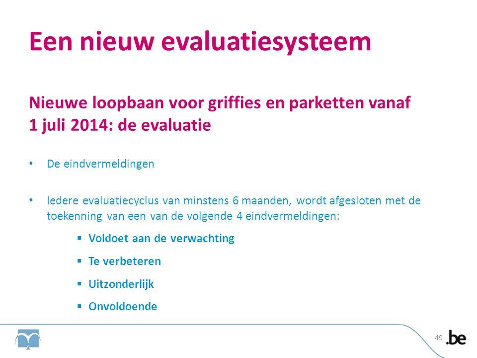 Een nieuw evaluatiesysteem Nieuwe loopbaan voor griffies en parketten vanaf 1 juli 2014: de evaluatie • De eindvermeldingen • Iedere evaluatiecyclus v
