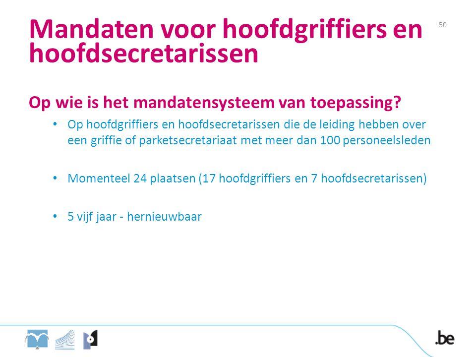 Mandaten voor hoofdgriffiers en hoofdsecretarissen Op wie is het mandatensysteem van toepassing? • Op hoofdgriffiers en hoofdsecretarissen die de leid