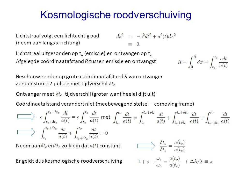 Kosmologische roodverschuiving Lichtstraal volgt een lichtachtig pad (neem aan langs x-richting) Lichtstraal uitgezonden op t e (emissie) en ontvangen