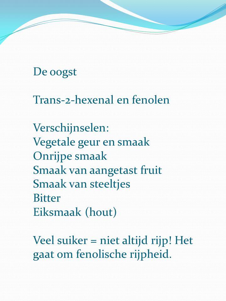 De oogst Trans-2-hexenal en fenolen Verschijnselen: Vegetale geur en smaak Onrijpe smaak Smaak van aangetast fruit Smaak van steeltjes Bitter Eiksmaak