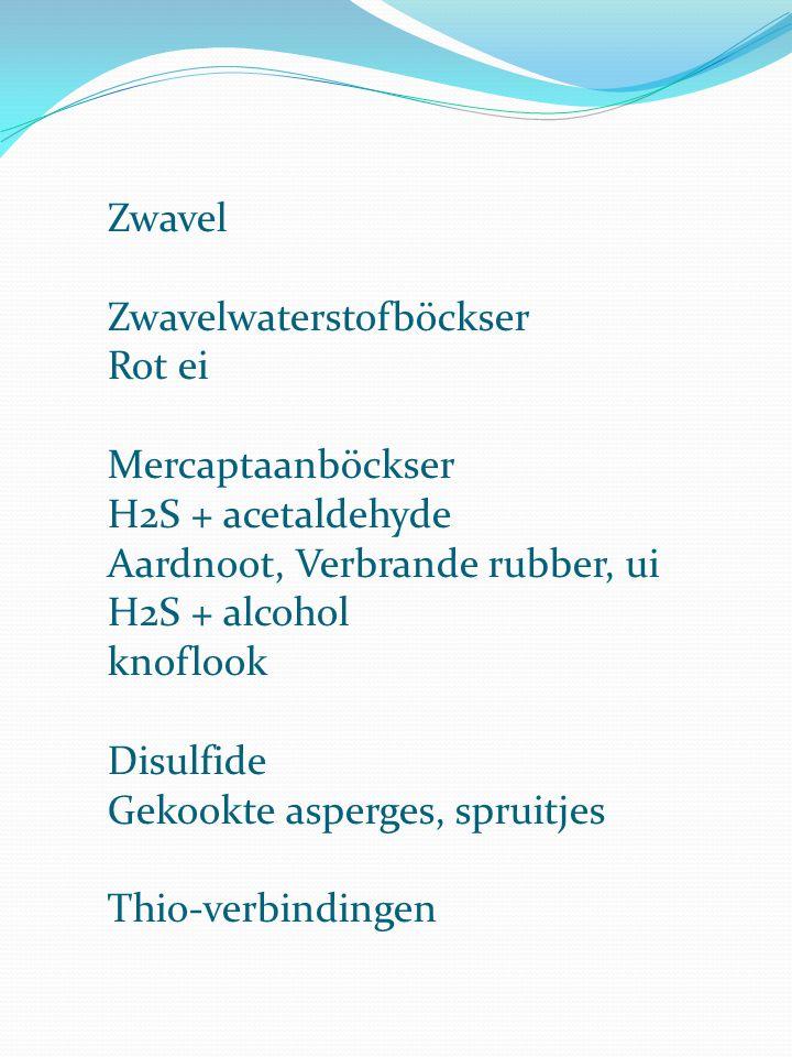 Zwavel Zwavelwaterstofböckser Rot ei Mercaptaanböckser H2S + acetaldehyde Aardnoot, Verbrande rubber, ui H2S + alcohol knoflook Disulfide Gekookte asp