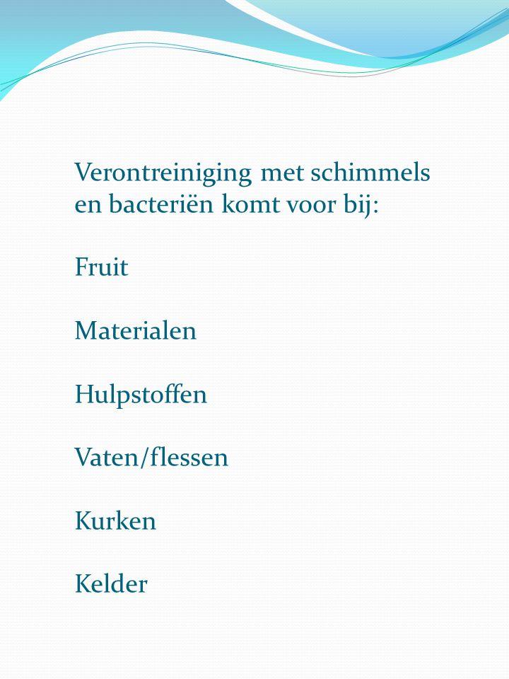 Verontreiniging met schimmels en bacteriën komt voor bij: Fruit Materialen Hulpstoffen Vaten/flessen Kurken Kelder