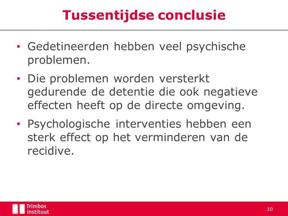Tussentijdse conclusie • Gedetineerden hebben veel psychische problemen. • Die problemen worden versterkt gedurende de detentie die ook negatieve effe