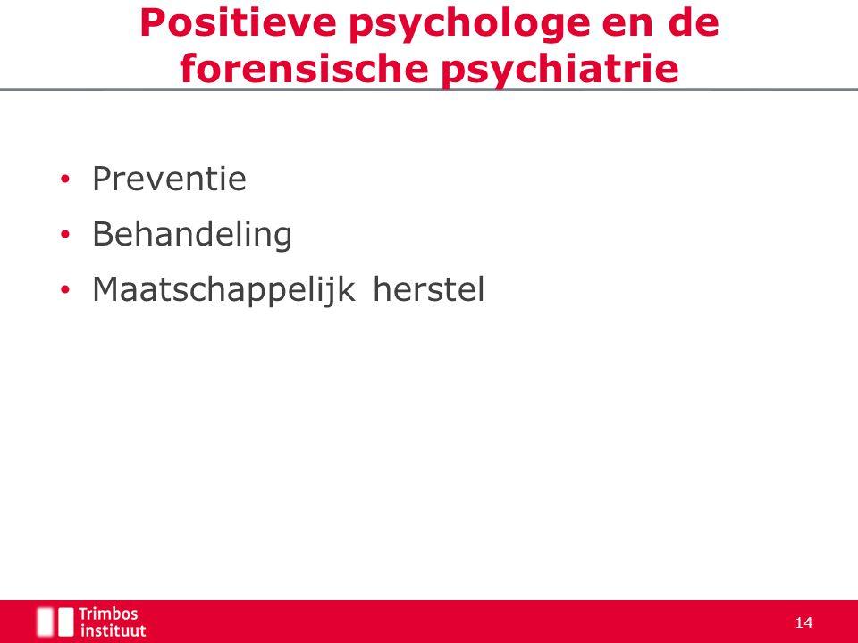 Positieve psychologe en de forensische psychiatrie • Preventie • Behandeling • Maatschappelijk herstel 14