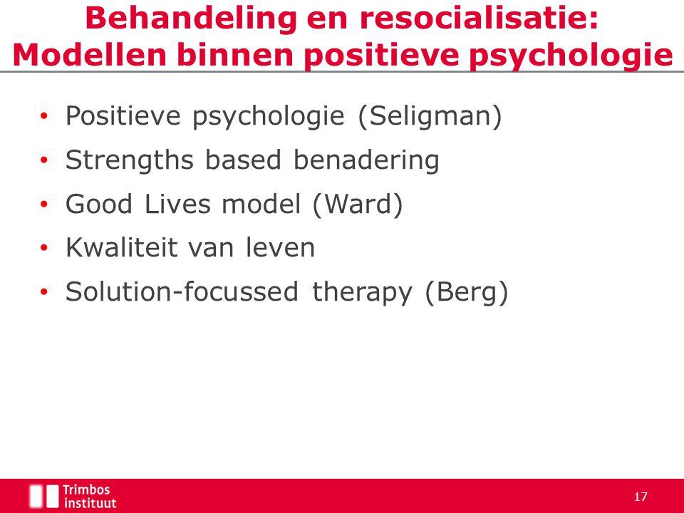 Behandeling en resocialisatie: Modellen binnen positieve psychologie • Positieve psychologie (Seligman) • Strengths based benadering • Good Lives mode