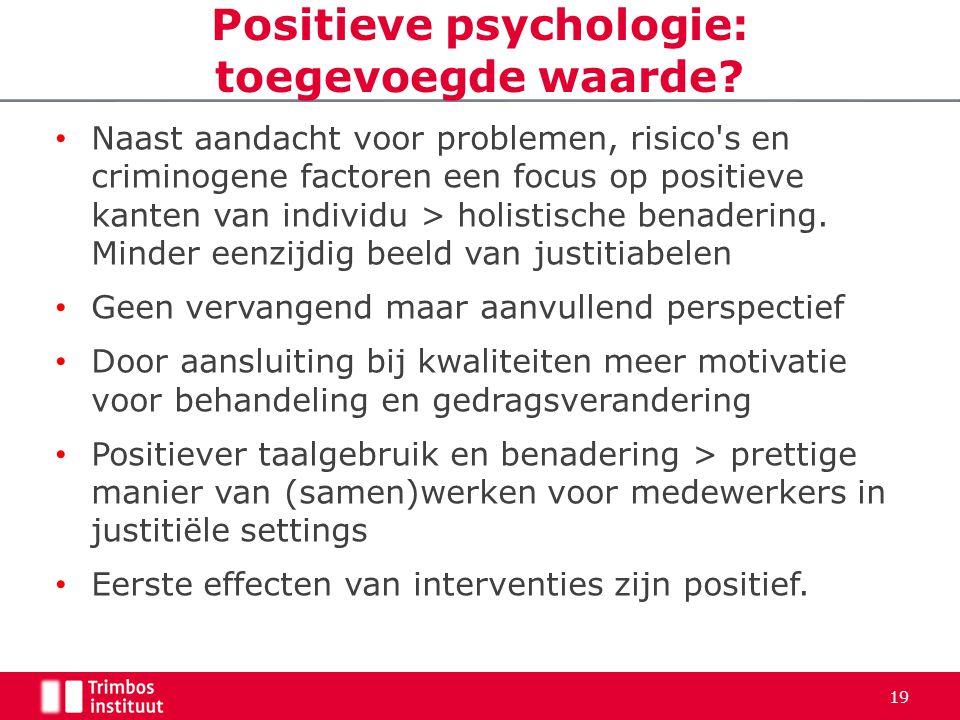 Positieve psychologie: toegevoegde waarde? • Naast aandacht voor problemen, risico's en criminogene factoren een focus op positieve kanten van individ