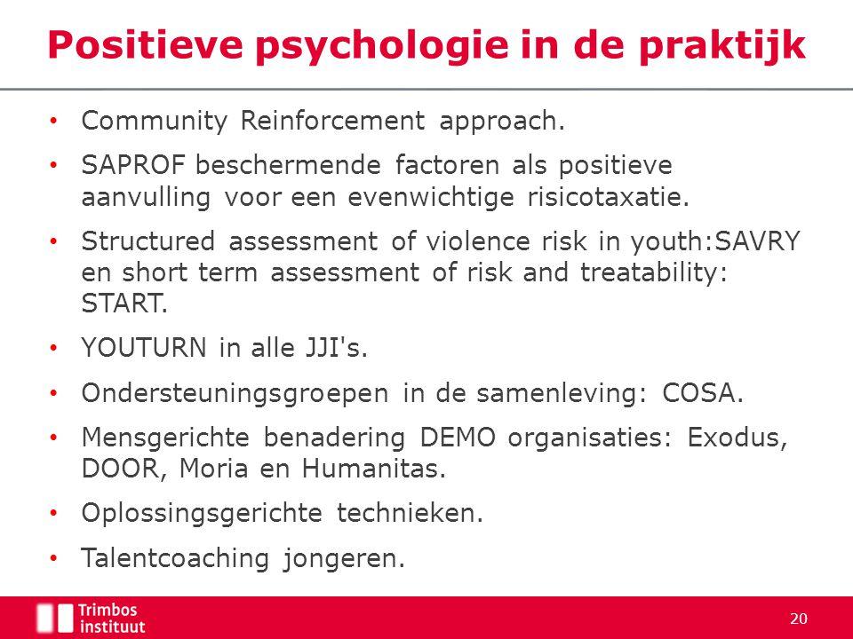 Positieve psychologie in de praktijk • Community Reinforcement approach. • SAPROF beschermende factoren als positieve aanvulling voor een evenwichtige
