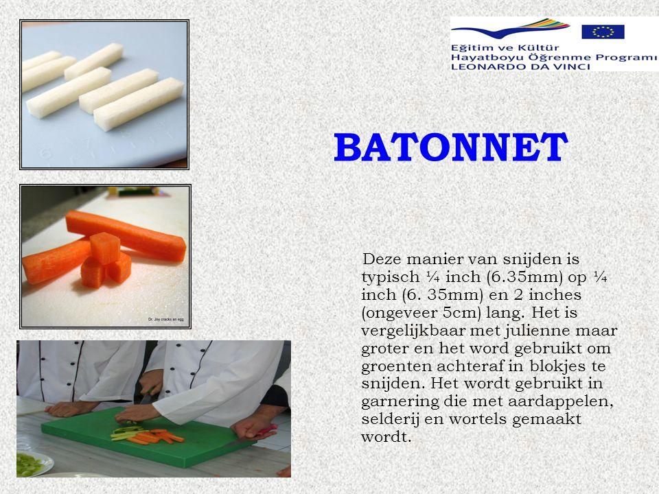 BATONNET Deze manier van snijden is typisch ¼ inch (6.35mm) op ¼ inch (6.
