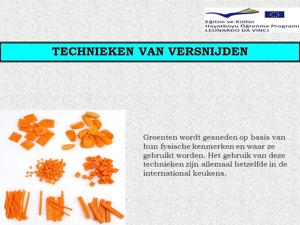 TECHNIEKEN VAN VERSNIJDEN Groenten wordt gesneden op basis van hun fysische kenmerken en waar ze gebruikt worden.