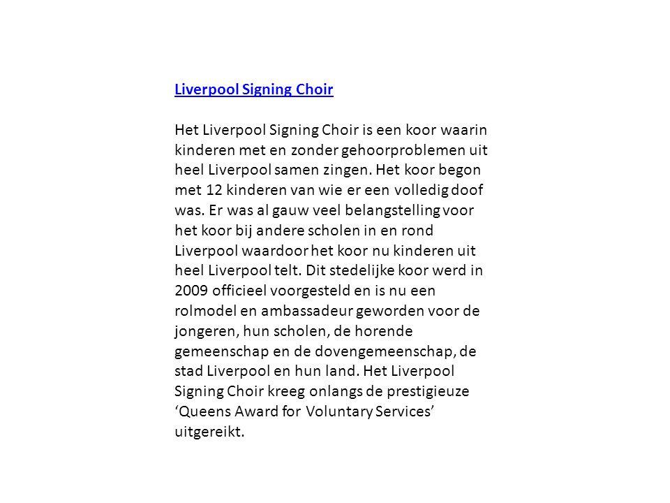 Liverpool Signing Choir Het Liverpool Signing Choir is een koor waarin kinderen met en zonder gehoorproblemen uit heel Liverpool samen zingen. Het koo
