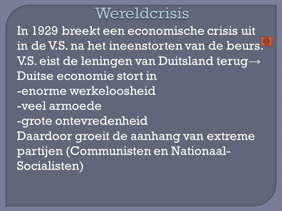 In 1929 breekt een economische crisis uit in de V.S. na het ineenstorten van de beurs. V.S. eist de leningen van Duitsland terug → Duitse economie sto